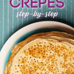 pinterest pin for a step by step recipe for how to make crepes featuring an overhead shot of a stack of crepes