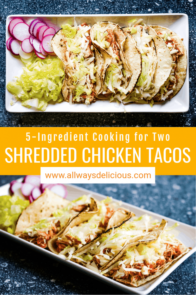 pinterest pin for 5-ingredient shredded chicken tacos. top image shows 4 chicken tacos on a rectangular white plate with lettuce and radishes. text says 5-ingredient shredded chicken tacos www.alwaysdelicious.com. bottom image shows 4 chicken tacos on a rectangular white plate with lettuce and radishes.