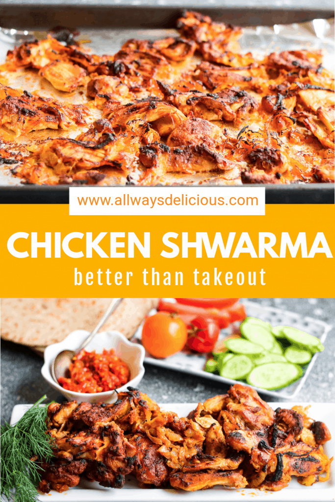 pinterest pin for chicken shwarma. Top image shows a low-angle shot of the broiled chicken on a sheet pan. The text says www.allwaysdelicious.com chicken shwarma, better than takeout. bottom image shows a low-angle shot of the finished dish with tomatoes, cucumbers, fresh dill, and harissa paste.