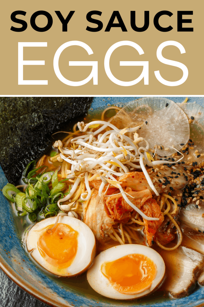 """Pinterest pin for soy sauce eggs. Image is of a bowl of ramen soup with a halved, soft-boiled soy sauce egg in it. The text overlay says """"soy sauce eggs."""""""